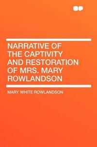 Narrative of the Captivity and Restoration of Mrs. Mary Rowlandson