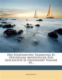 Das Staatsarchiv: Sammlung D. Offiziellen Aktenstucke Zur Geschichte D. Gegenwart, Volume 19...