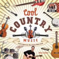 Cool Country Music: Create & Appreciate What Makes Music Great!