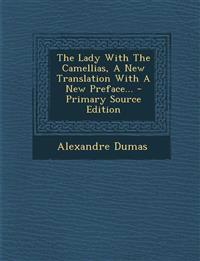 The Lady With The Camellias, A New Translation With A New Preface...