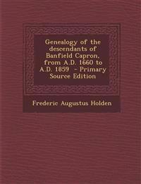 Genealogy of the Descendants of Banfield Capron, from A.D. 1660 to A.D. 1859 - Primary Source Edition