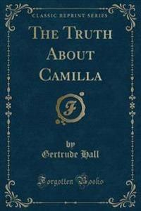 The Truth About Camilla (Classic Reprint)