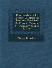 Commentaires Et Lettres de Blaise de Monluc: Marechal de France, Volume 4 - Primary Source Edition
