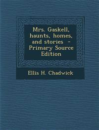 Mrs. Gaskell, Haunts, Homes, and Stories - Primary Source Edition