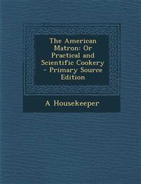 The American Matron: Or Practical and Scientific Cookery - Primary Source Edition