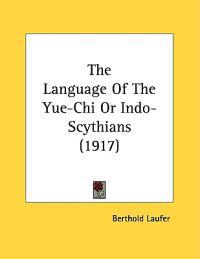The Language Of The Yue-Chi Or Indo-Scythians
