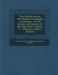 The Brhad-devata Attributed to Saunaka a summary of the deities and myths of the Rig-Veda; Volume 2