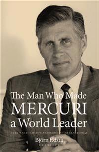 The Man Who Made Mercuri a World Leader. Curt Abrahamsson and Mercuri Inte