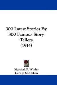 300 Latest Stories by 300 Famous Story Tellers