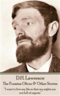 "D.H. Lawrence - The Prussian Oficer & Other Stories: ""I Want to Live My Life So That My Nights Are Not Full of Regrets."""