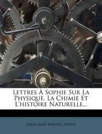 Lettres Sophie Sur La Physique, La Chimie Et L'Histoire Naturelle...
