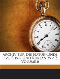 Archiv Für Die Naturkunde Liv-, Ehst- Und Kurlands / 2, Volume 6