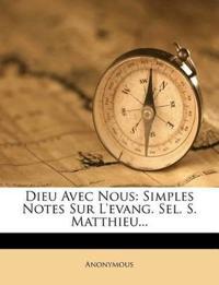 Dieu Avec Nous: Simples Notes Sur L'Evang. Sel. S. Matthieu...