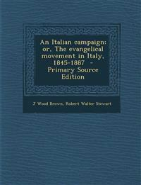 Italian Campaign; Or, the Evangelical Movement in Italy, 1845-1887