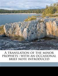 A translation of the minor prophets : with an occasional brief note introduced