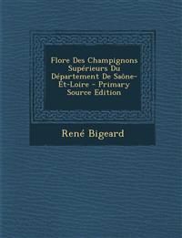 Flore Des Champignons Superieurs Du Departement de Saone-Et-Loire