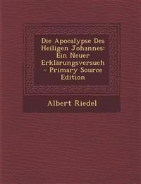 Die Apocalypse Des Heiligen Johannes: Ein Neuer Erklärungsversuch
