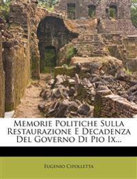 Memorie Politiche Sulla Restaurazione E Decadenza del Governo Di Pio IX...