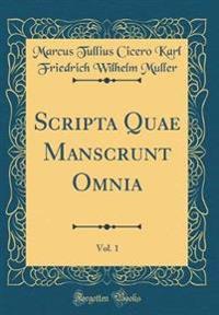 Scripta Quae Manscrunt Omnia, Vol. 1 (Classic Reprint)