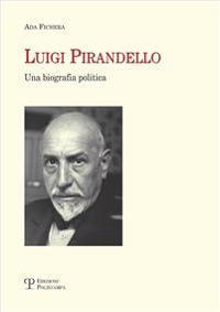Luigi Pirandello: Una Biografia Politica