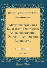 Mittheilungen des Kaiserlich Deutschen Archaeologischen Instituts Athenische Abtheilung, Vol. 14 (Classic Reprint)