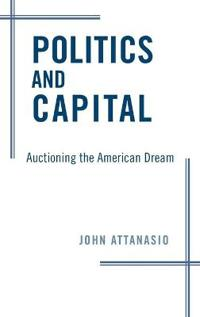 Politics and Capital: Auctioning the American Dream