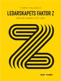 Ledarskapets Faktor Z : gör det enkelt att leda