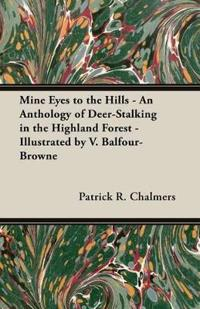 Mine Eyes to the Hills - An Anthology of Deer-Stalking in the Highland Forest - Illustrated by V. Balfour-Browne