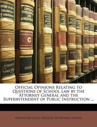 Official Opinions Relating to Questions of School Law by the Attorney General and the Superintendent of Public Instruction ...