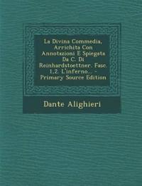 La Divina Commedia, Arrichita Con Annotazioni E Spiegata Da C. Di Reinhardstoettner. Fasc. 1,2. L'inferno... - Primary Source Edition
