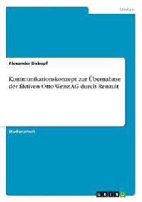 Kommunikationskonzept zur Übernahme der fiktiven Otto Wenz AG durch Renault