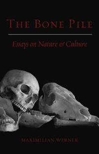 The Bone Pile: Essays on Nature and Culture