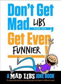 Don't Get Mad Libs, Get Even Funnier!: A Mad Libs Joke Book