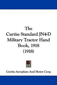 The Curtiss Standard Jn4-d Military Tractor Hand Book, 1918