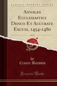 Annales Ecclesiastici Denuo Et Accurate Excusi, 1454-1480, Vol. 29 (Classic Reprint)