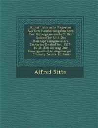 Kunsthistorische Regesten Aus Den Haushaltungsbüchern Der Gütergemeinschaft Der Geizkofler Und Des Reichspfeningmeisters Zacharias Geizkofler, 1576-16