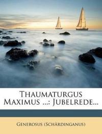 Thaumaturgus Maximus ...: Jubelrede...
