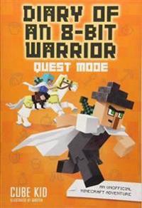 Diary of an 8-Bit Warrior: Quest Mode (Book 5 8-Bit Warrior series)
