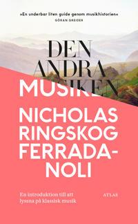 Den andra musiken: En introduktion till att lyssna på klassisk musik - Nicholas Ringskog Ferrada-Noli pdf epub