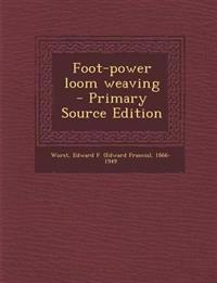 Foot-Power Loom Weaving - Primary Source Edition