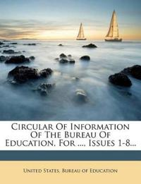 Circular Of Information Of The Bureau Of Education, For ..., Issues 1-8...