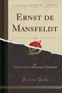 Ernst de Mansfeldt, Vol. 2 (Classic Reprint)