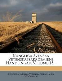 Kungliga Svenska Vetenskapsakademiens Handlingar, Volume 15...
