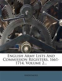 English Army Lists And Commission Registers, 1661-1714, Volume 2...
