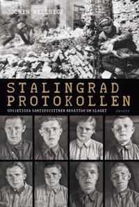 Stalingradprotokollen : sovjetiska samtidsvittnen berättar om slaget - Jochen Hellbeck pdf epub
