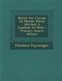 Notice Sur L'Image Du Monde: Poeme Attribue a Gauthier de Metz - Primary Source Edition