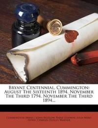 Bryant Centennial, Cummington: August The Sixteenth 1894. November The Third 1794. November The Third 1894...