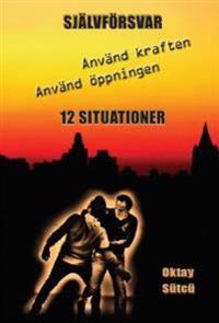 Självförsvar : använd kraften, använd öppningen - 12 situationer