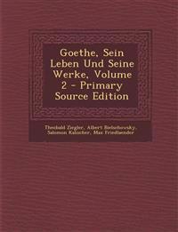 Goethe, Sein Leben Und Seine Werke, Volume 2