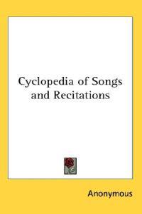 Cyclopedia of Songs And Recitations